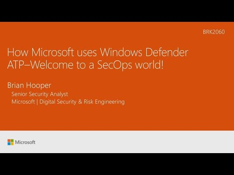 How Microsoft uses Windows Defender ATP: Welcome to a SecOps world!​ - BRK2060