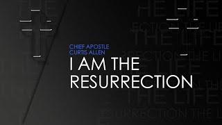 I Believe in The Resurrection  CHIEF APOSTLE CURTIS ALLEN