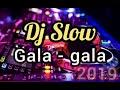 Dj Slow Gala Gala  Mp3 - Mp4 Download