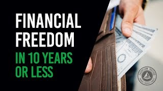 How to Achieve Financial Freedom in Ten Years or Less