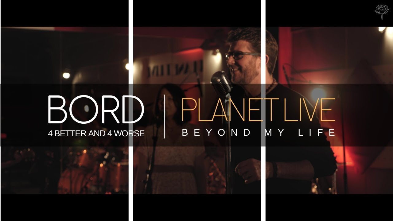 BORD at Planet Live | Beyond my life | Album For better and For worse