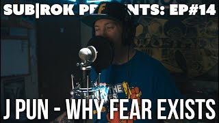 "SUB|ROK PRESENTS (S2:EP#9) J Pun - ""Why Fear Exists"""