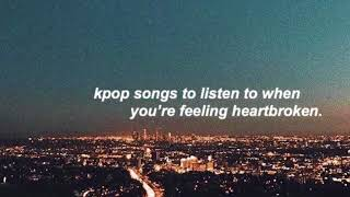 kpop songs to listen to when you're sad | kpop playlist