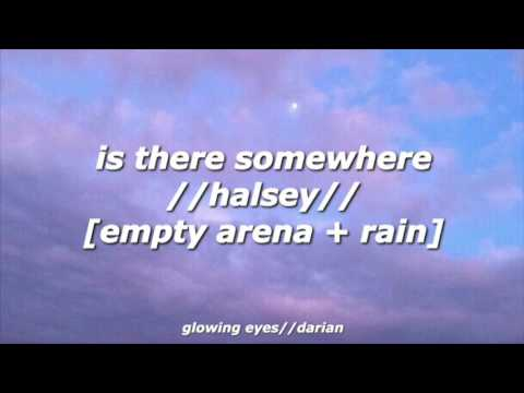 is there somewhere // halsey [empty arena + rain]