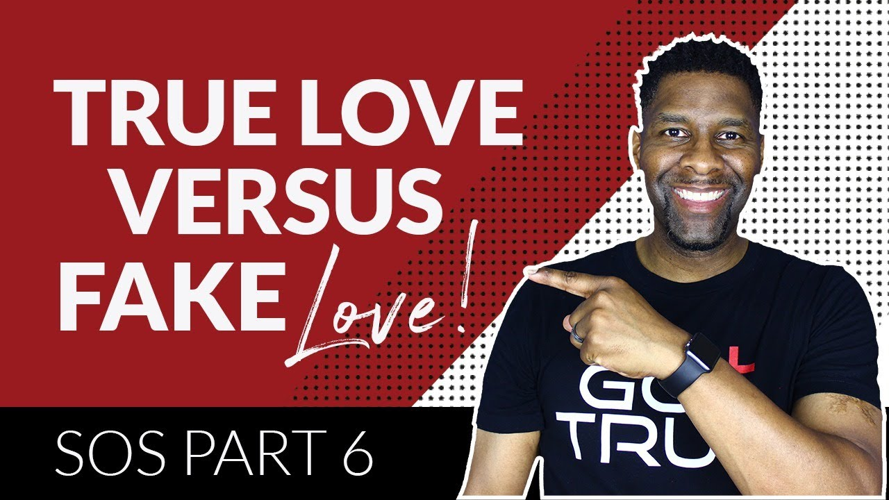 TRUE LOVE VS. FAKE LOVE | WHAT'S THE DIFFERENCE? | SOS PART 6