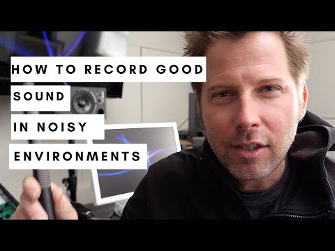 How to record good sound in noisy environments
