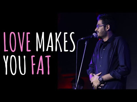 """Love Makes You Fat"" - Nadeem Raj 