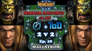 Grubby   Warcraft 3 The Frozen Throne   2v2 with ToD - Mirror Matchup #2 AT - Maelstrom - Ep 18