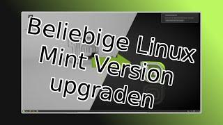 Linux Mint Tutorial: Jede beliebige Linux Mint Version zur aktuellen Version aktualisieren