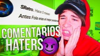 LEYENDO COMENTARIOS HATERS *acabo llorando*