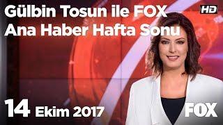 14 Ekim 2017 Gülbin Tosun ile FOX Ana Haber Hafta Sonu