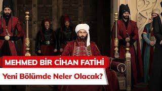 Mehmed Bir Cihan Fatihi 2. Bölümde Neler Olacak?