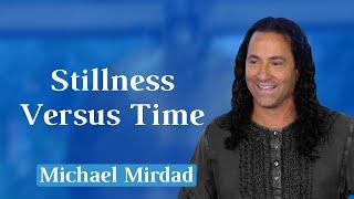 Stillness Versus Time