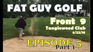 Fat Guy Golf - 5 - Tanglewood - Front 9