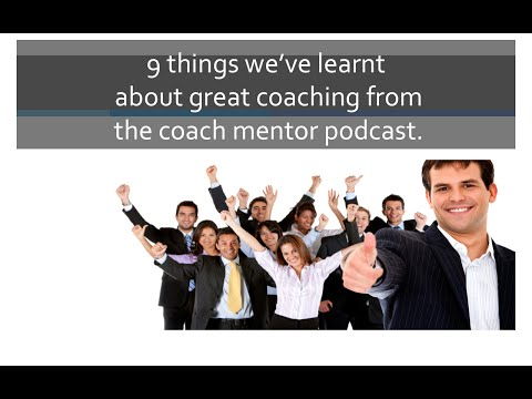 9 things we've learnt about great coaching from the coach mentor podcast