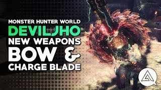 Monster Hunter World | New Deviljho Weapons - Bow & Charge Blade