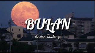 ANDRE TAULANY - BULAN (LIRIK)
