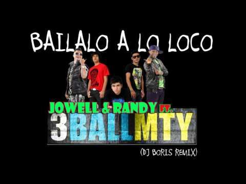 Jowell y Randy Ft  3BALL MTY  Bailalo a lo loco (Dj Boris Remix)