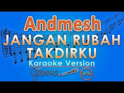 Andmesh - Jangan Rubah Takdirku (Karaoke Lirik Tanpa Vokal) By GMusic