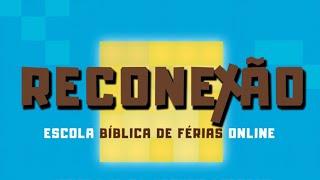 ESCOLA BÍBLICA DE FÉRIAS ONLINE - LIÇÃO: CRIAÇÃO.CONEXÃO - DIA 1