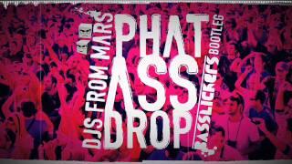 DJS FROM MARS - Phat Ass Drop (Basslickers Bootleg)