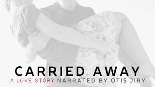 Carried Away  — Story Time with Otis Jiry — A Story of Love Lost and Found Video