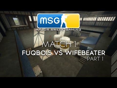 MSG Stockholm Invitational #1 - Fuqbois VS Wifebeaters Map 1 (Part 1/2)