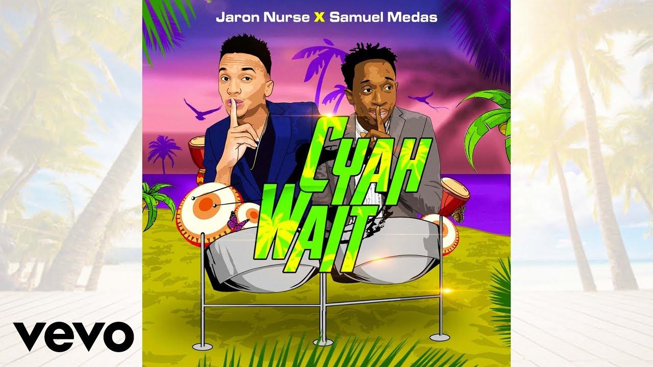 cyah-wait-samuel-medas-jaron-nurse-official-audio-samuelmedasvevo