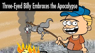 Three-eyed Billy Embraces the Apocalypse
