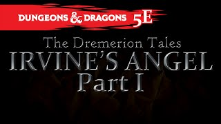 Dungeons and Dragons 5E   The Dremerion Tales (Part 1): Irvine's Angel