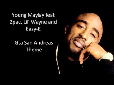 Young Maylay feat 2pac, Lil' Wayne and Eazy-E - Gta San Andreas Theme