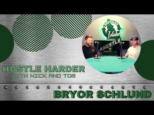 Hustle Harder: Bryor Schlund