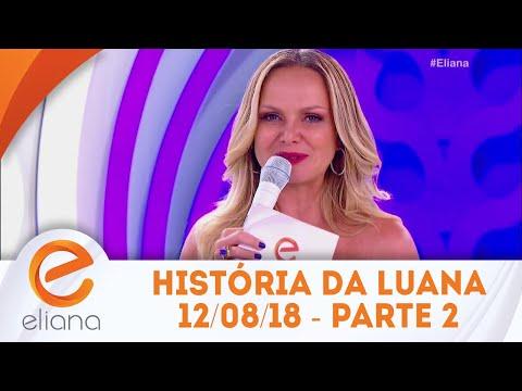 História da bailarina Luana - Parte 2 | Programa Eliana (12/08/18)