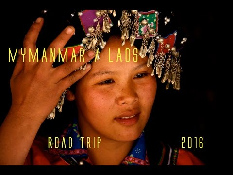 MYANMAR (Burma) / LAOS  ROAD TRIP, documentary, travel (english version)