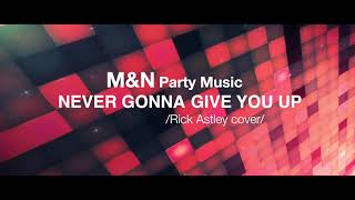 M&N Party Music - Never Gonna Give You Up /Rick Astley cover/