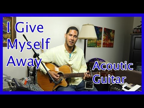 """Learn how to play  """"I Give Myself Away"""" by William McDowell  on acoustic guitar"""