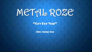 metal roze cry for you