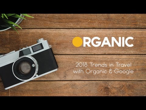2018 Trends in Travel with Organic & Google