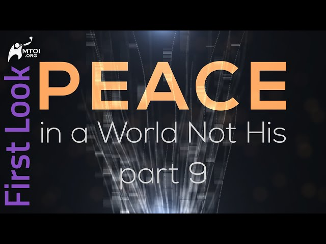 First Look - Peace in a World Not His - Part 9
