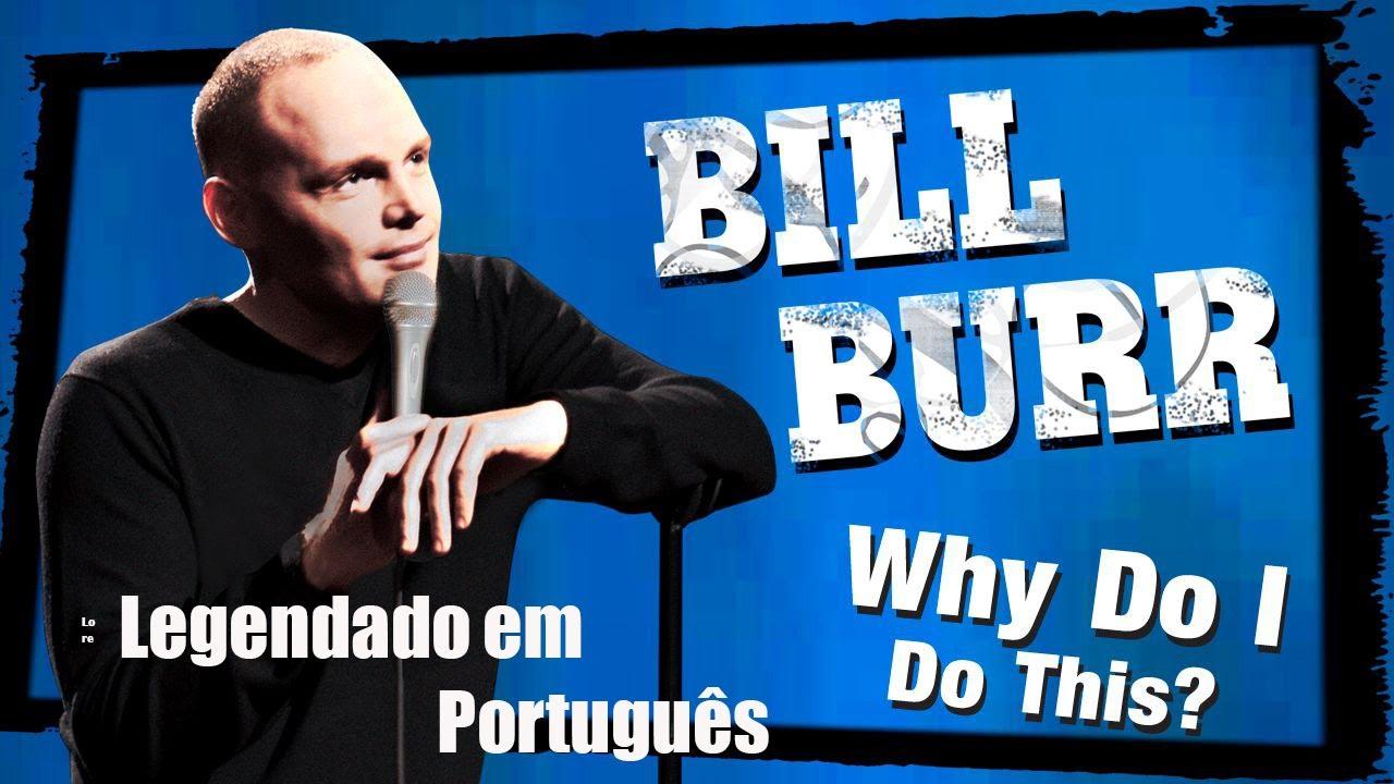 Bill Burr - Why Do I Do This (Legendado)