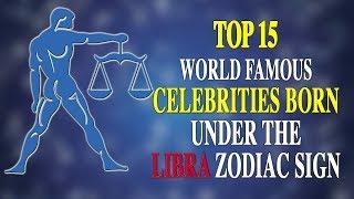 TOP 15 WORLD FAMOUS CELEBRITIES BORN UNDER THE LIBRA ZODIAC SIGN