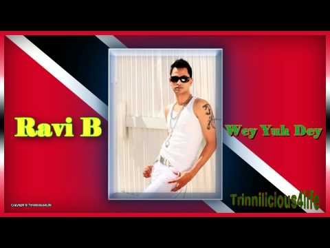 Ravi B - Wey Yuh Dey ( 2011 ) Latest