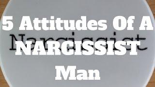 5 Attitudes Of A NARCISSIST Man