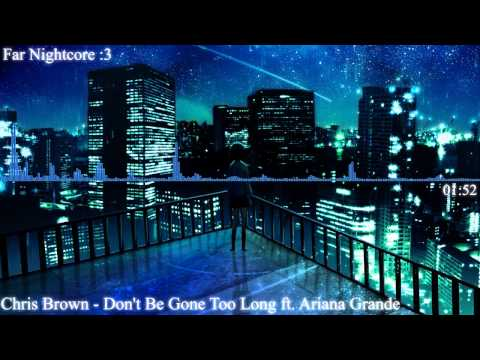 [Nightcore] Chris Brown - Don't Be Gone Too Long ft Ariana Grande