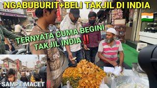 NGABUBURIT+CARI TAKJIL DI INDIA‼️TERNYATA CUMA BEGINI TAKJIL NYA⁉️LUAR BIASA RAMAI