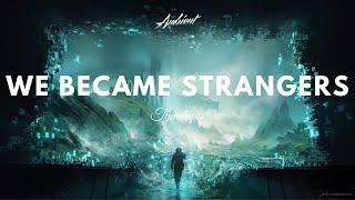 TYMELAPSE - We Became Strangers