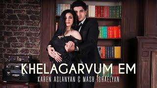 Karen Aslanyan & Mash Israelyan - Khelagarvum em // Premiere // 2018-2019