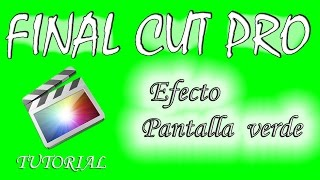 EFECTO PANTALLA VERDE FINAL CUT PRO X | TUTORIAL