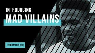Introducing the Artist | Mad Villains Loopmasters Artist Series