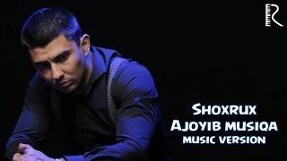 SHOXRUX AJOYIB MUSIQA MUSIC VERSION 2016